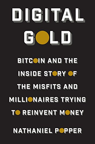 Digital Gold - Bitcoin and the Inside Story of the Misf