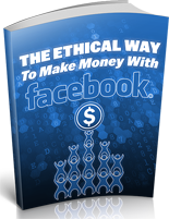 The Ethical Way To Make Money With Facebook ebook