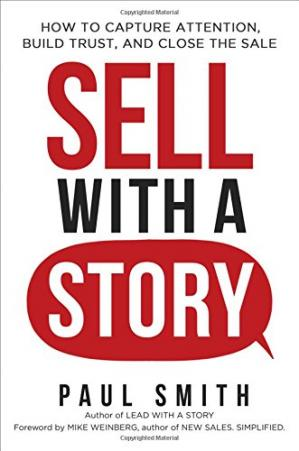 Sell with a Story: How to Capture Attention, Build Trus