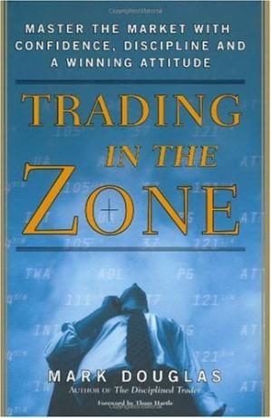 Trading in the Zone: Master the Market with Confidence,