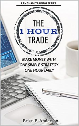 The 1 Hour Trade: Make Money With One Simple Strategy,