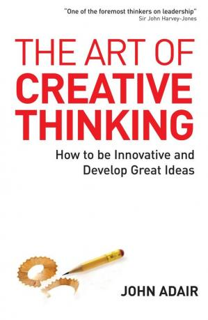 The Art of Creative Thinking: How to Be Innovative and