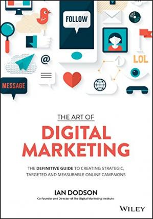 The Art of Digital Marketing: The Definitive Guide to C