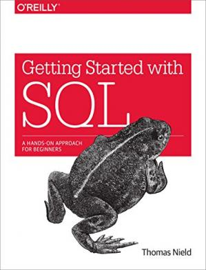 Getting Started with SQL: A Hands-On Approach for Begin