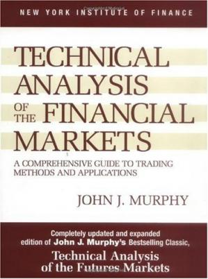Technical Analysis of the Financial Markets: A Comprehe