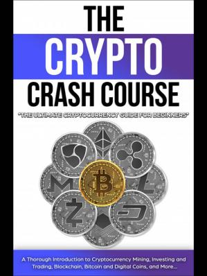 The Crypto Crash Course: The Ultimate Cryptocurrency Gu