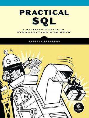 Practical SQL: A Beginner's Guide to Storytelling ...