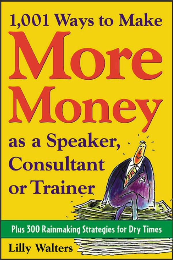 1,001 Ways to Make More Money as a Speaker, Consultant