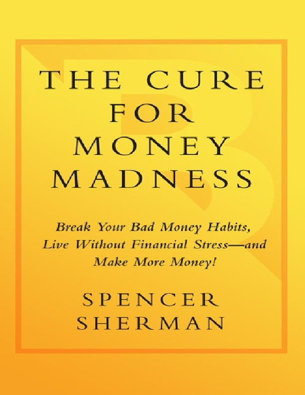 The Cure for Money Madness: Break Your Bad Money Habits