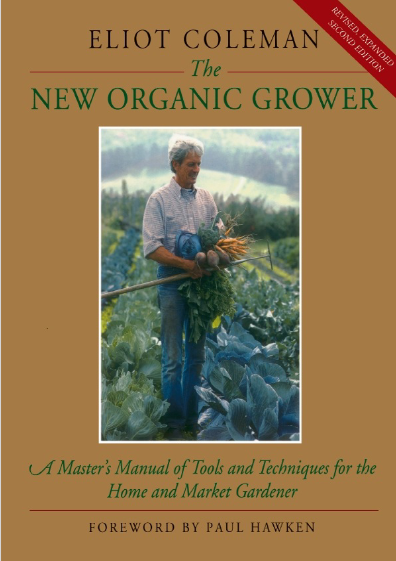The New Organic Grower: A Master's Manual of