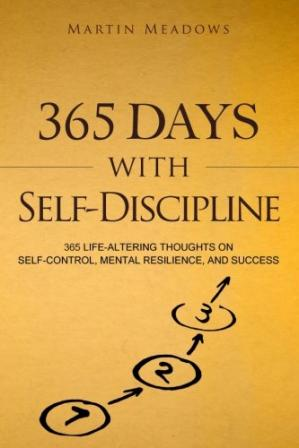 365 Days With Self-Discipline: 365 Life-Altering Though