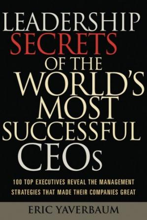Leadership Secrets of the World's Most Successful CEOs: