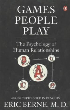 Games People Play: The Psychology of Human Relationship