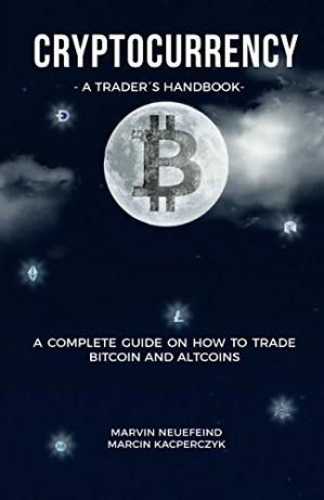 Cryptocurrency - A Trader's Handbook: A Complete G...