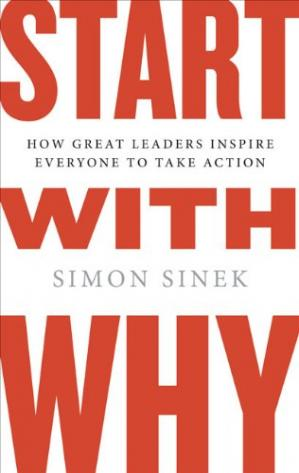 Start With Why: How Great Leaders Inspire Everyone to T